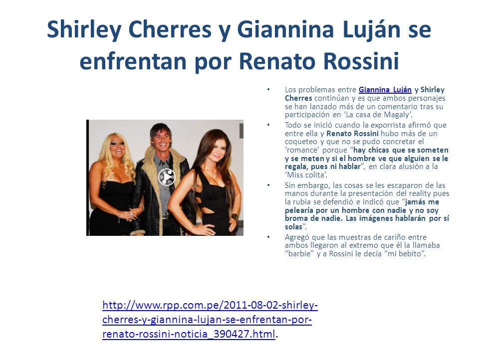 Shirley Cherres y Giannina Luján se enfrentan por Renato Rossini