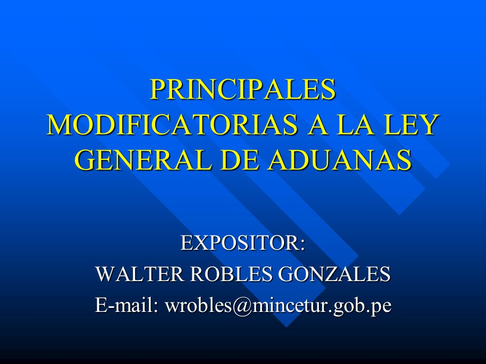 PRINCIPALES MODIFICATORIAS A LA LEY GENERAL DE ADUANAS