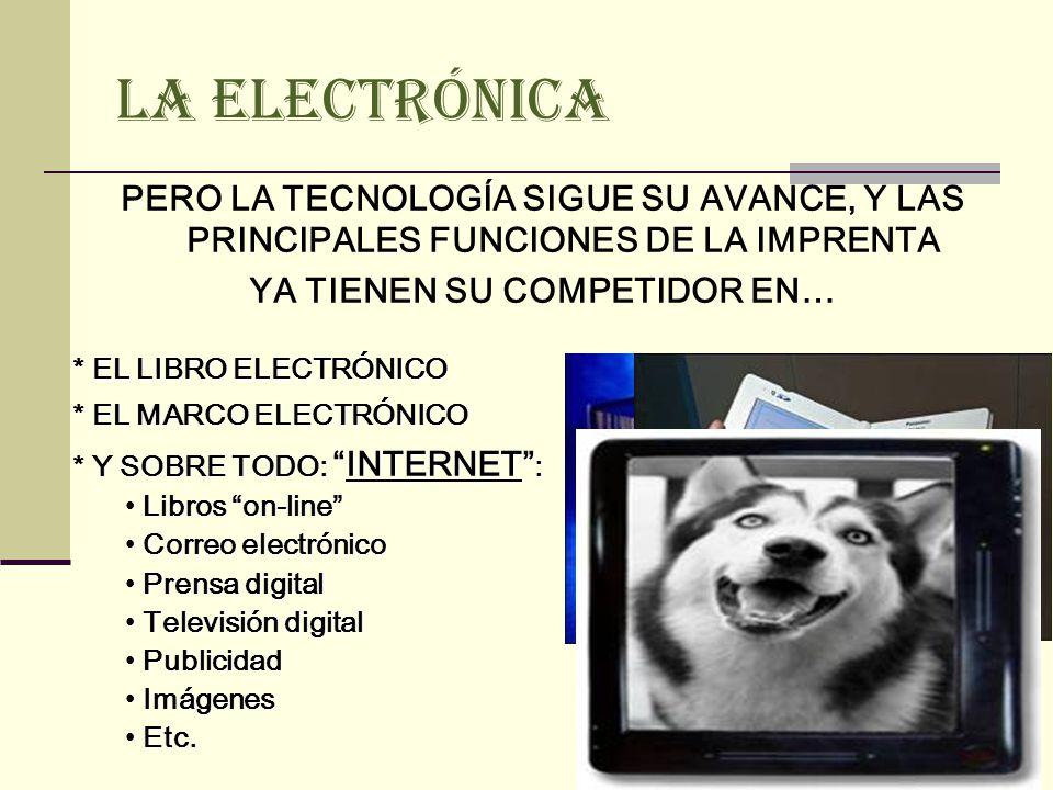 LA ELECTRÓNICA PERO LA TECNOLOGÍA SIGUE SU AVANCE, Y LAS PRINCIPALES FUNCIONES DE LA IMPRENTA YA TIENEN SU COMPETIDOR EN…