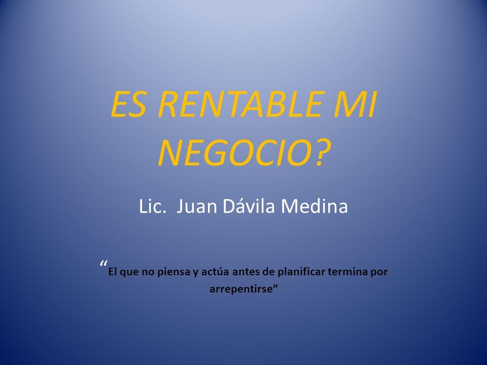 ES RENTABLE MI NEGOCIO Lic. Juan Dávila Medina