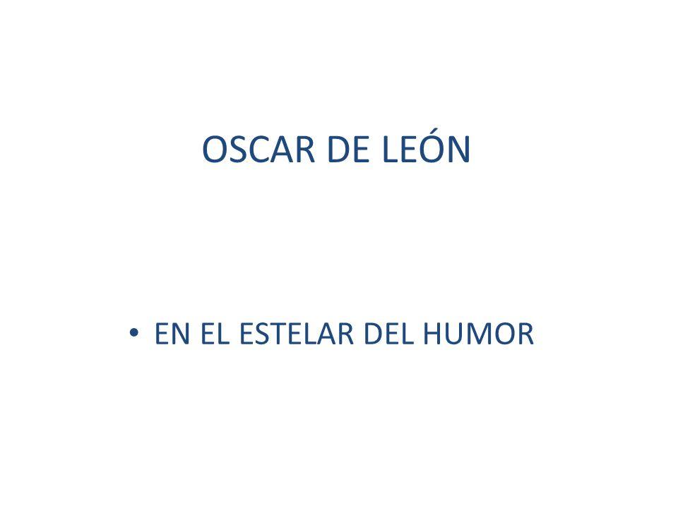 OSCAR DE LEÓN EN EL ESTELAR DEL HUMOR