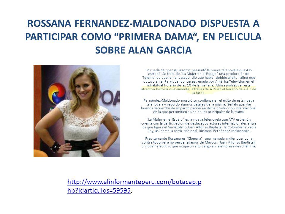 ROSSANA FERNANDEZ-MALDONADO DISPUESTA A PARTICIPAR COMO PRIMERA DAMA , EN PELICULA SOBRE ALAN GARCIA