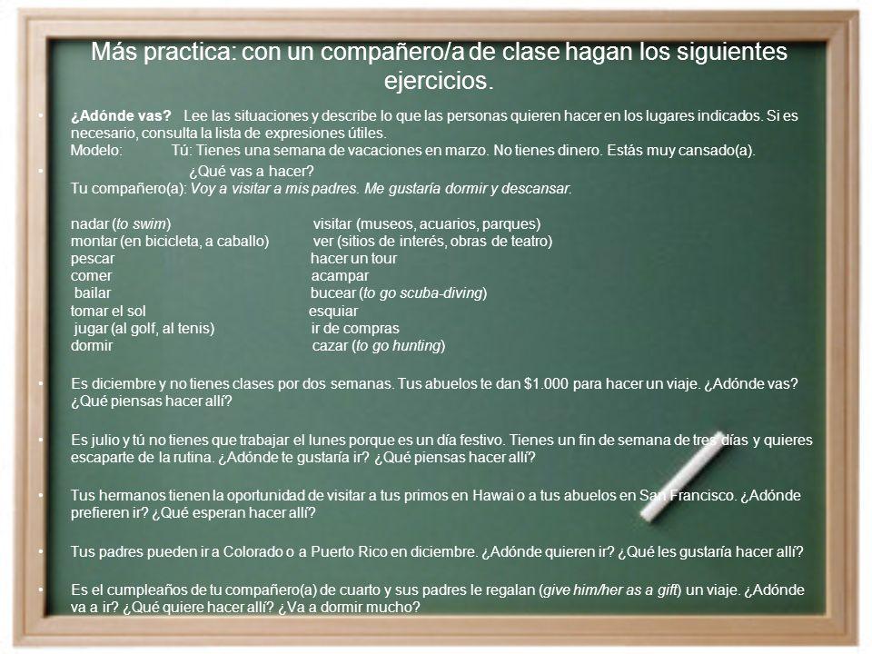 Más practica: con un compañero/a de clase hagan los siguientes ejercicios.