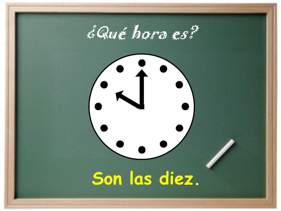 ¿Qué hora es Son las diez.