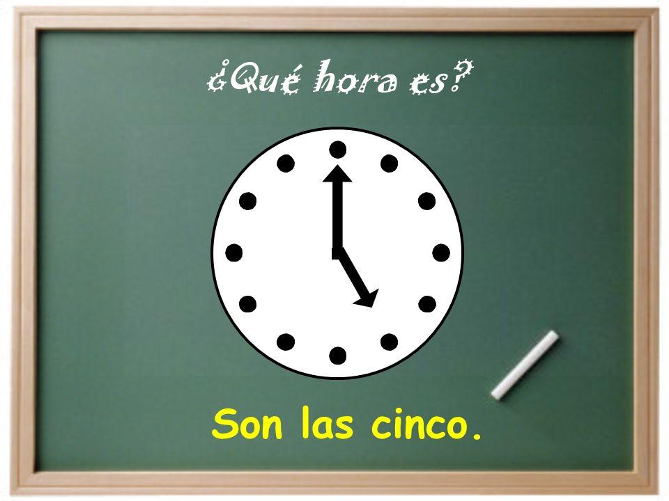 ¿Qué hora es Son las cinco.