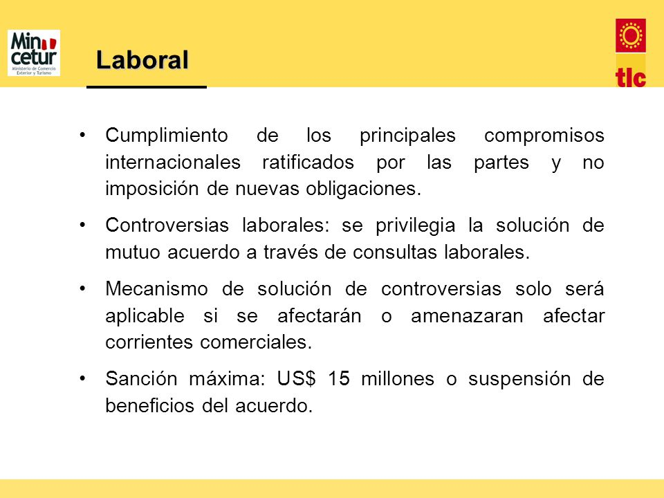 Laboral Cumplimiento de los principales compromisos internacionales ratificados por las partes y no imposición de nuevas obligaciones.