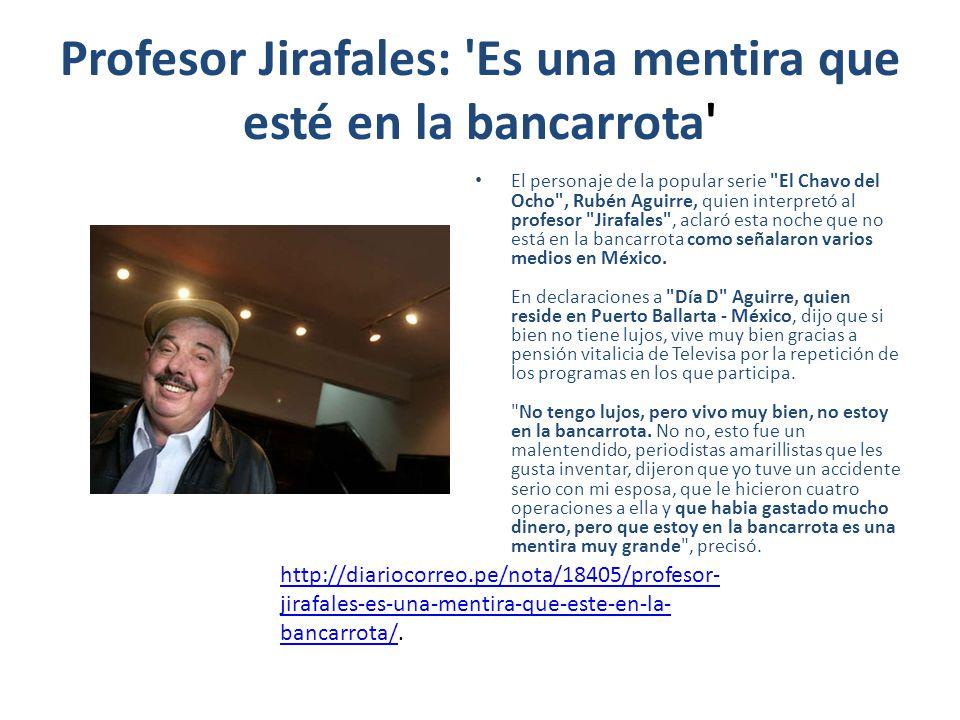 Profesor Jirafales: Es una mentira que esté en la bancarrota