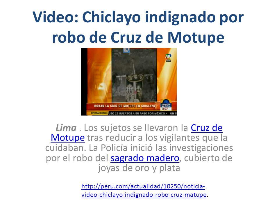 Video: Chiclayo indignado por robo de Cruz de Motupe