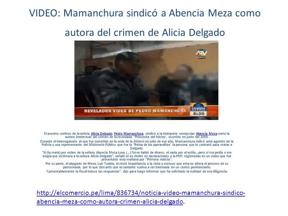 VIDEO: Mamanchura sindicó a Abencia Meza como autora del crimen de Alicia Delgado