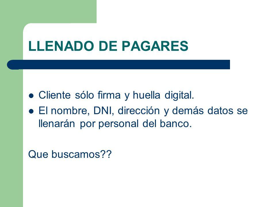 LLENADO DE PAGARES Cliente sólo firma y huella digital.