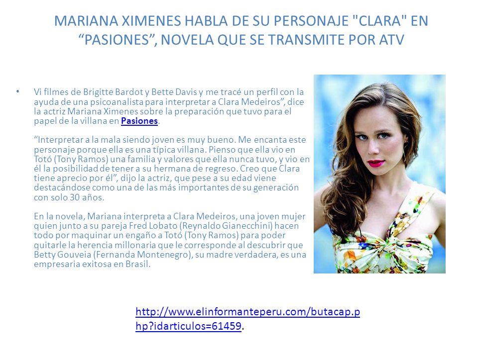 MARIANA XIMENES HABLA DE SU PERSONAJE CLARA EN PASIONES , NOVELA QUE SE TRANSMITE POR ATV