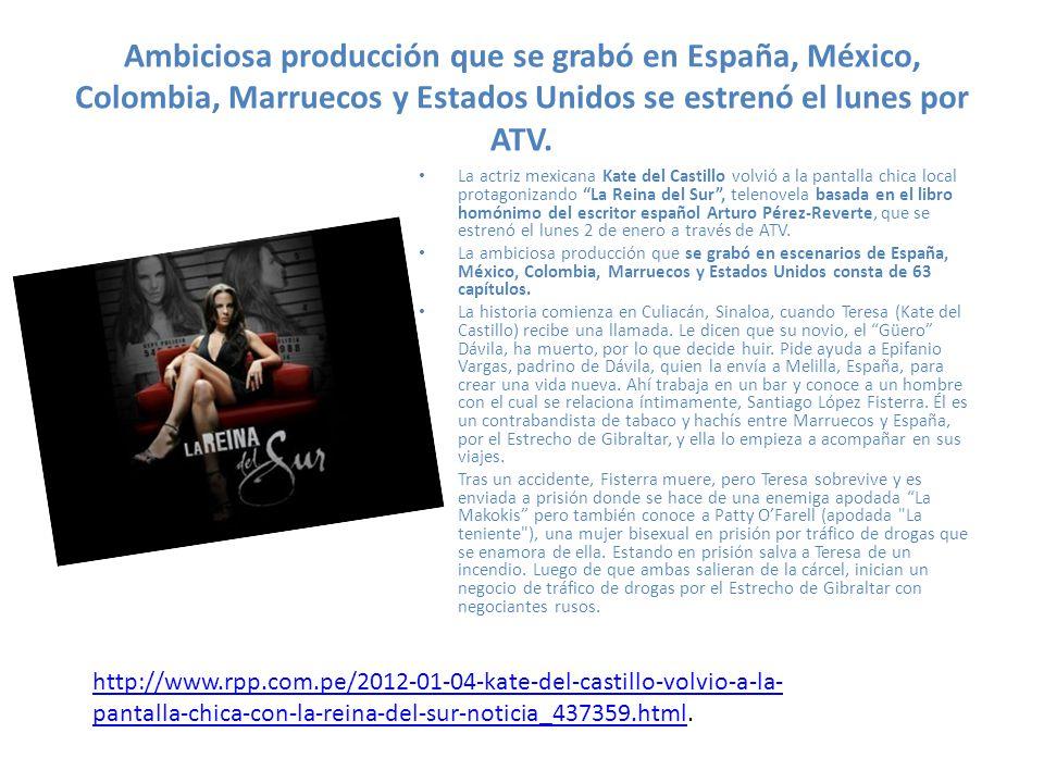 Ambiciosa producción que se grabó en España, México, Colombia, Marruecos y Estados Unidos se estrenó el lunes por ATV.