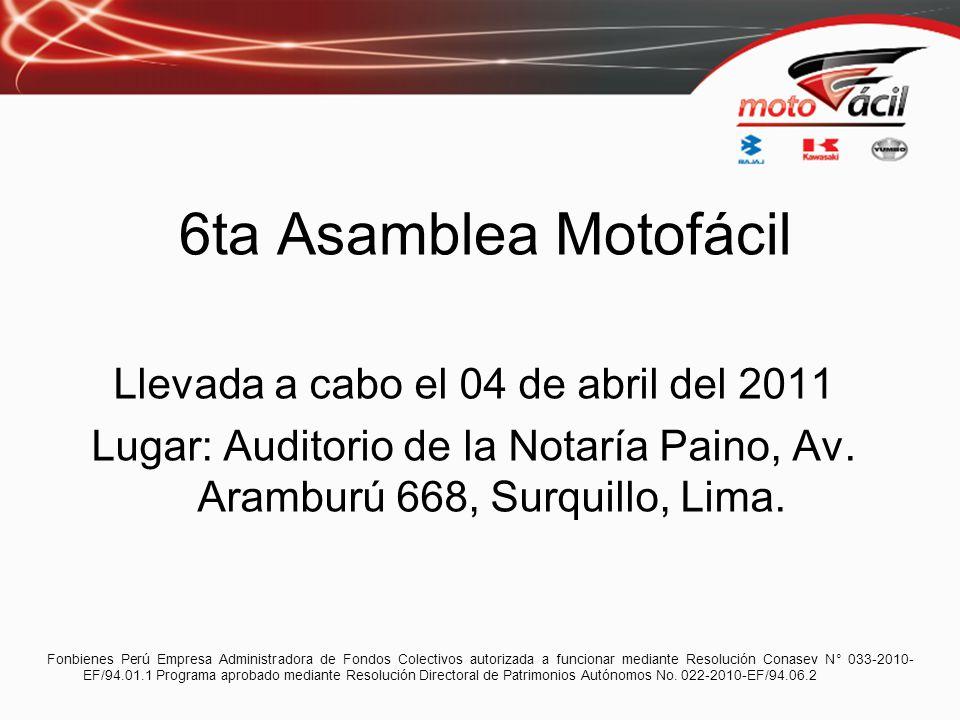 6ta Asamblea Motofácil Llevada a cabo el 04 de abril del 2011 Lugar: Auditorio de la Notaría Paino, Av. Aramburú 668, Surquillo, Lima.