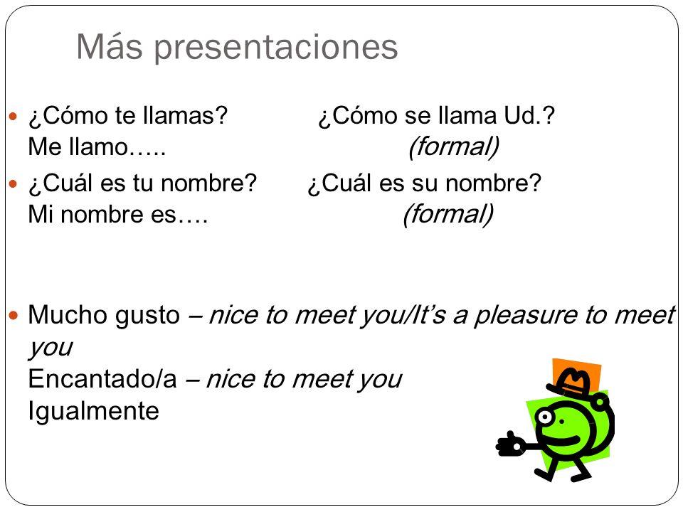 Más presentaciones ¿Cómo te llamas ¿Cómo se llama Ud. Me llamo….. (formal)