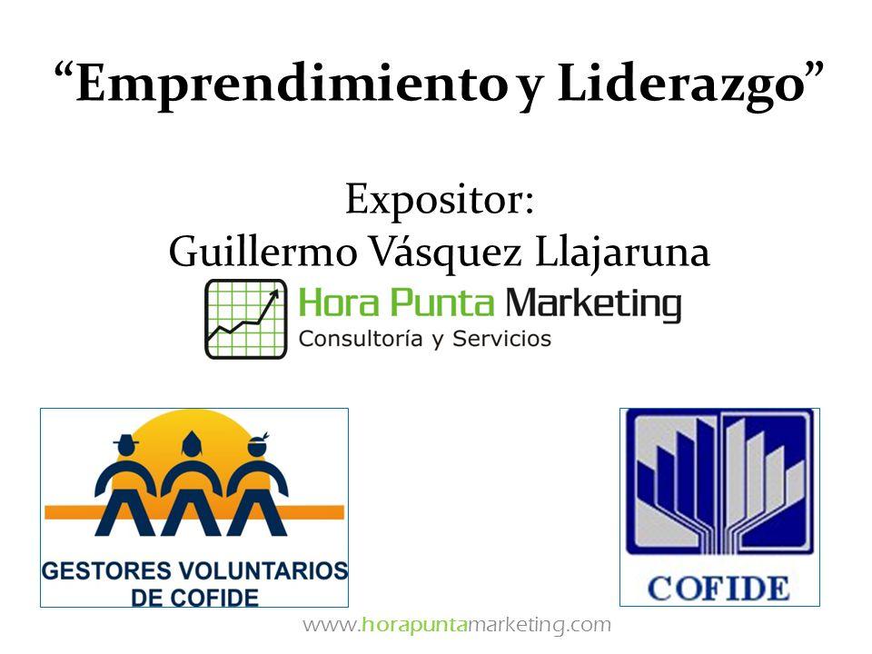 Emprendimiento y Liderazgo Expositor: Guillermo Vásquez Llajaruna