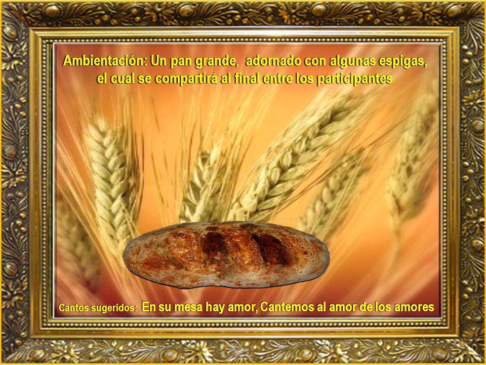 Ambientación: Un pan grande, adornado con algunas espigas, el cual se compartirá al final entre los participantes