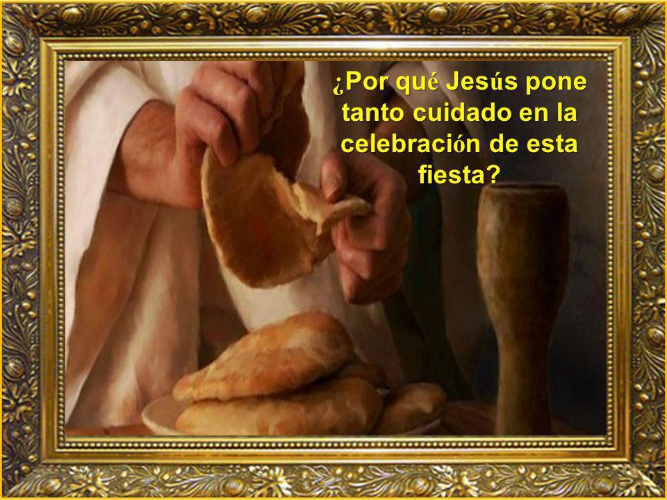 ¿Por qué Jesús pone tanto cuidado en la celebración de esta fiesta