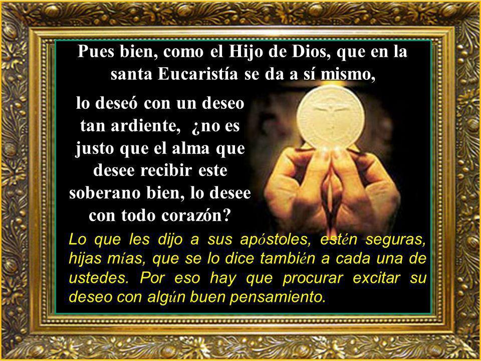 Pues bien, como el Hijo de Dios, que en la santa Eucaristía se da a sí mismo,