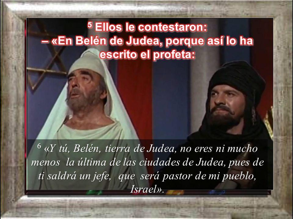 5 Ellos le contestaron: – «En Belén de Judea, porque así lo ha escrito el profeta: