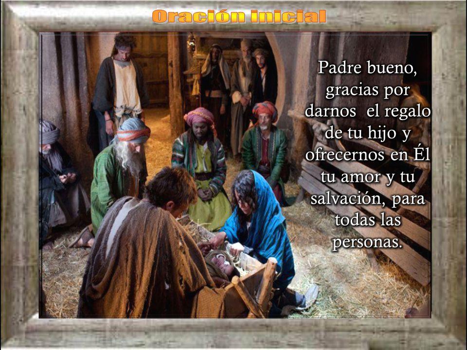 Oración inicial Padre bueno, gracias por darnos el regalo de tu hijo y ofrecernos en Él tu amor y tu salvación, para todas las personas.