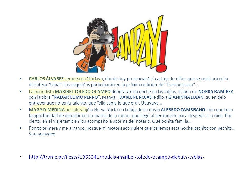 CARLOS ÁLVAREZ veranea en Chiclayo, donde hoy presenciará el casting de niños que se realizará en la discoteca Uma . Los pequeños participarán en la próxima edición de Trampolinazo ...