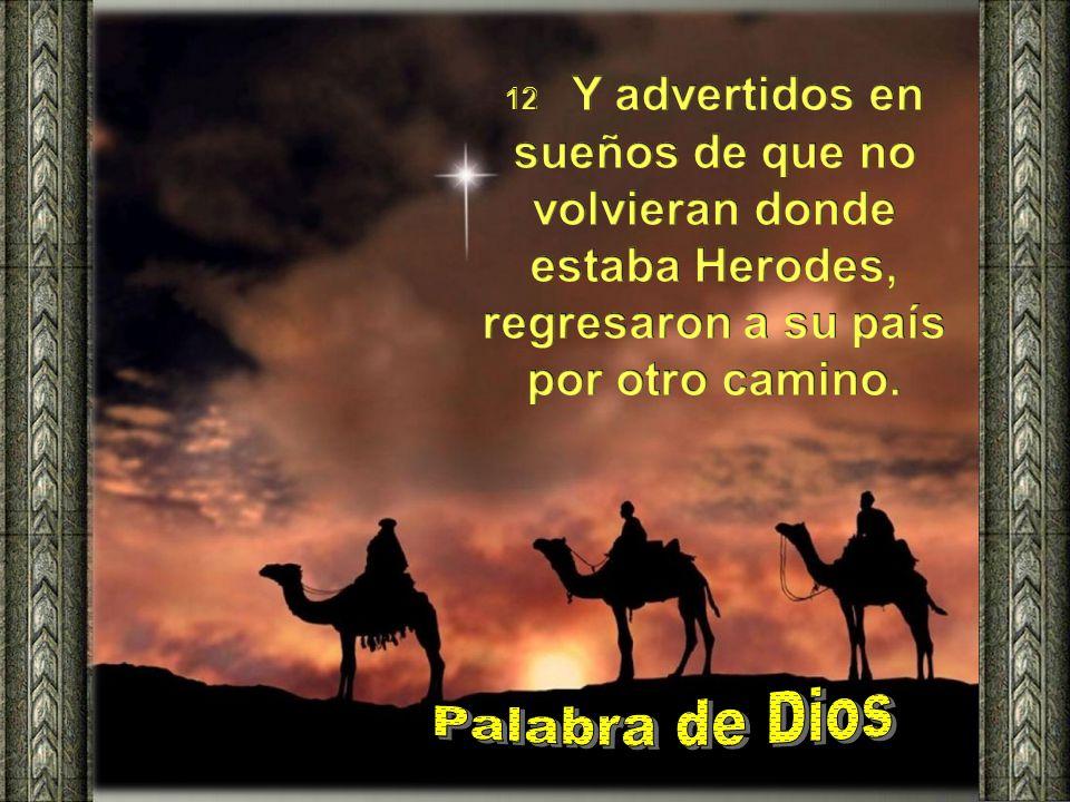 12 Y advertidos en sueños de que no volvieran donde estaba Herodes, regresaron a su país por otro camino.