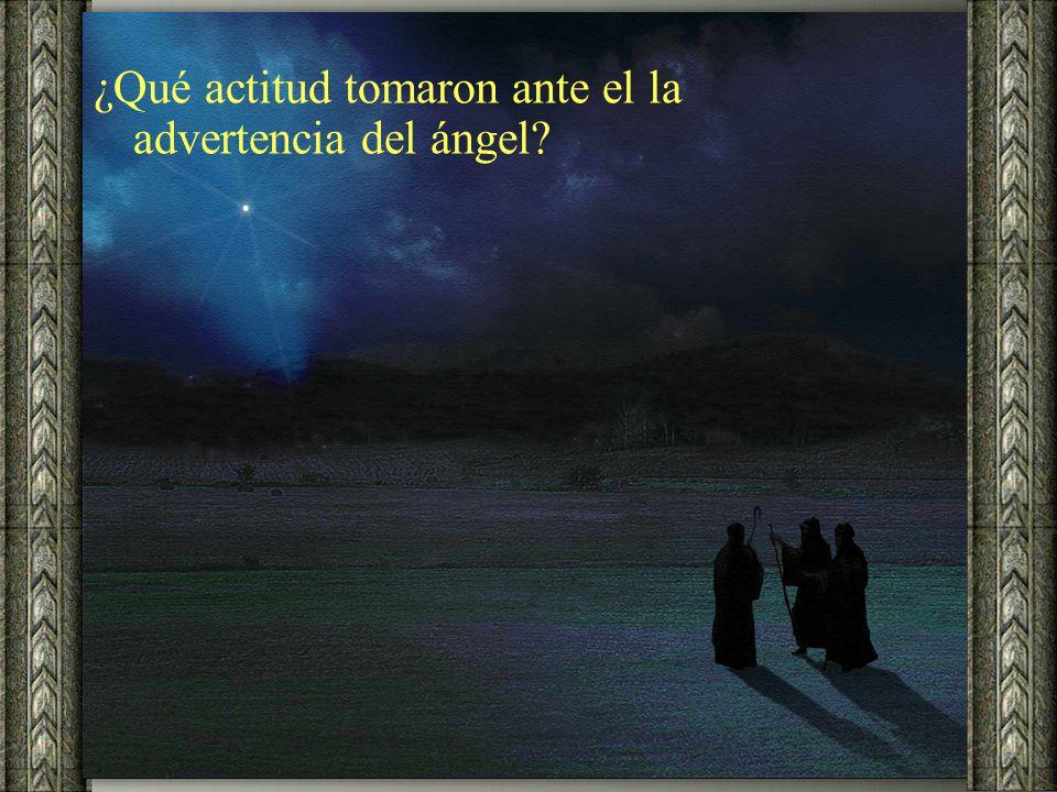 ¿Qué actitud tomaron ante el la advertencia del ángel