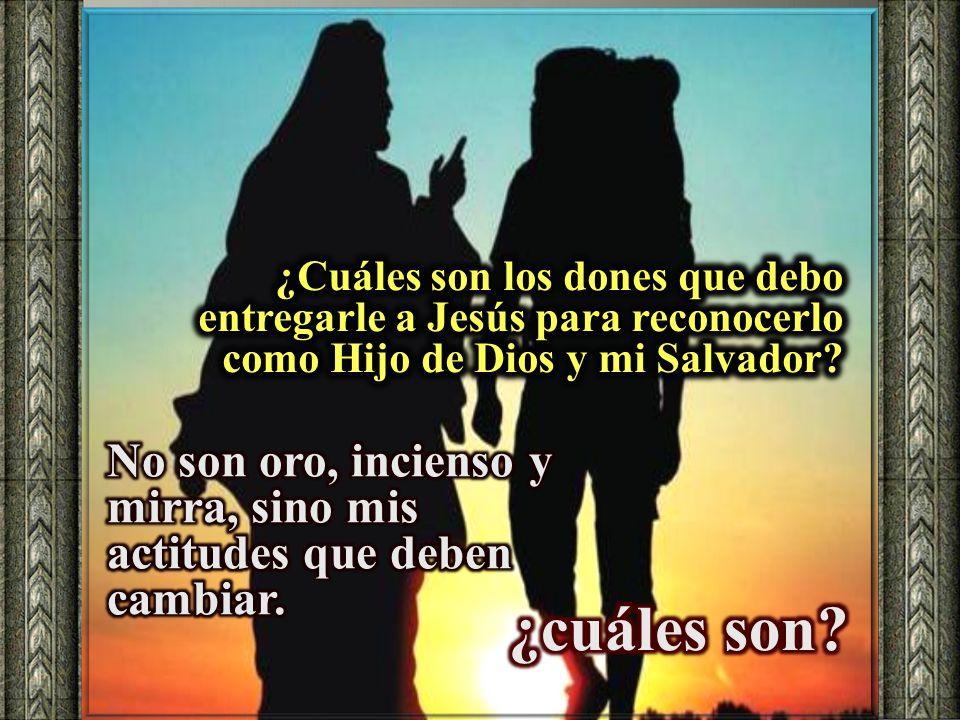 ¿Cuáles son los dones que debo entregarle a Jesús para reconocerlo como Hijo de Dios y mi Salvador