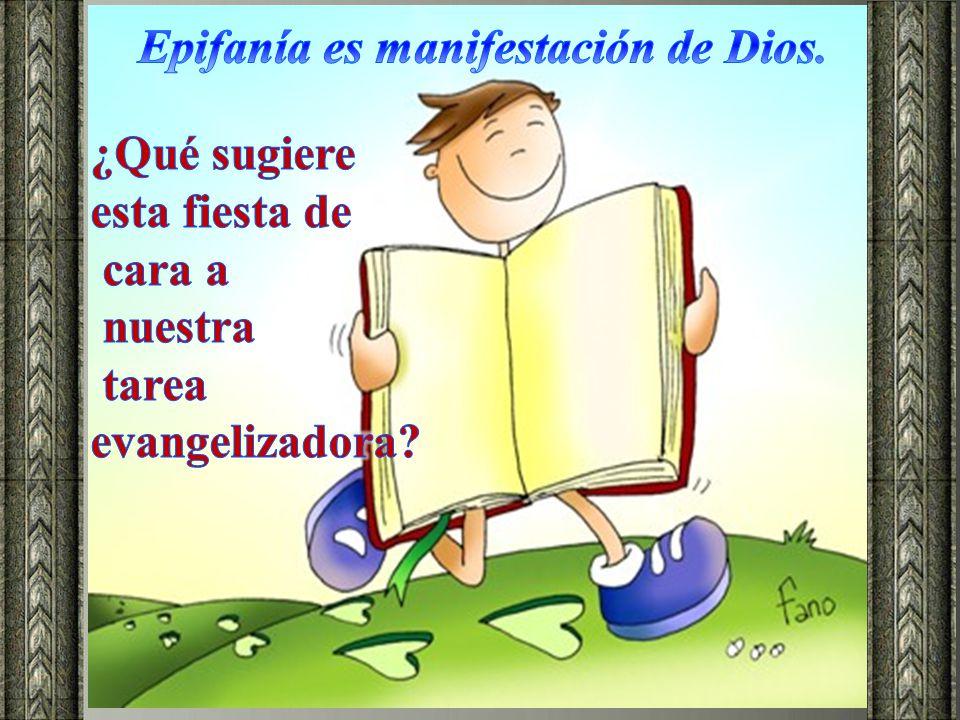 Epifanía es manifestación de Dios.