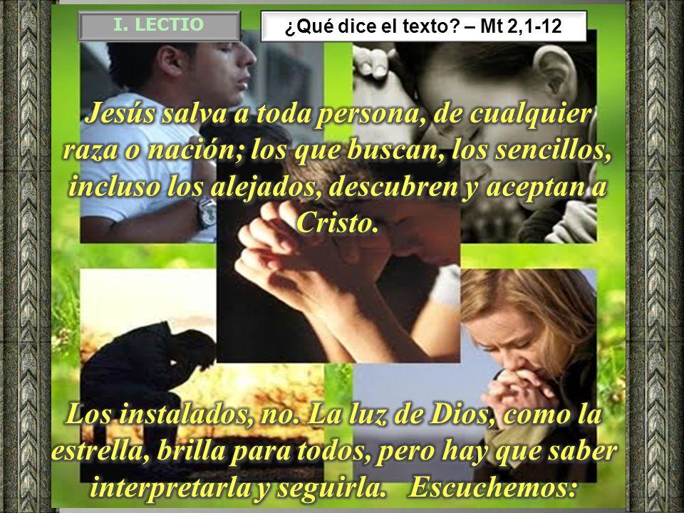 I. LECTIO ¿Qué dice el texto – Mt 2,1-12.