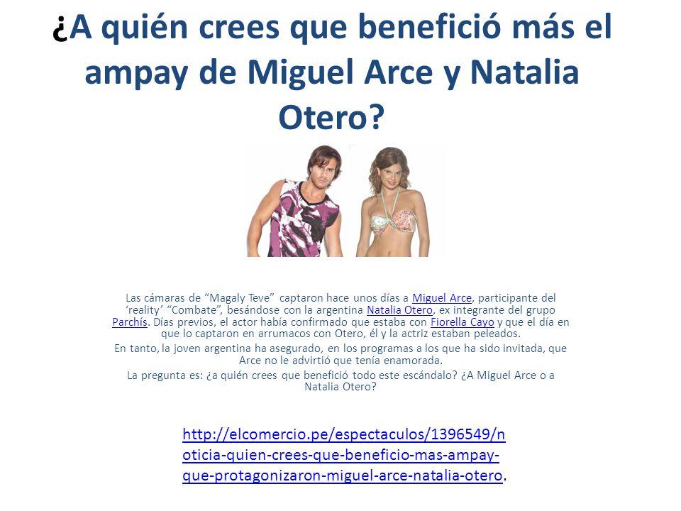 ¿A quién crees que benefició más el ampay de Miguel Arce y Natalia Otero