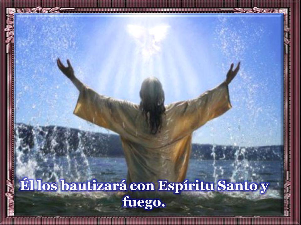 Él los bautizará con Espíritu Santo y fuego.