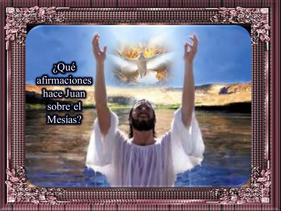 ¿Qué afirmaciones hace Juan sobre el Mesías