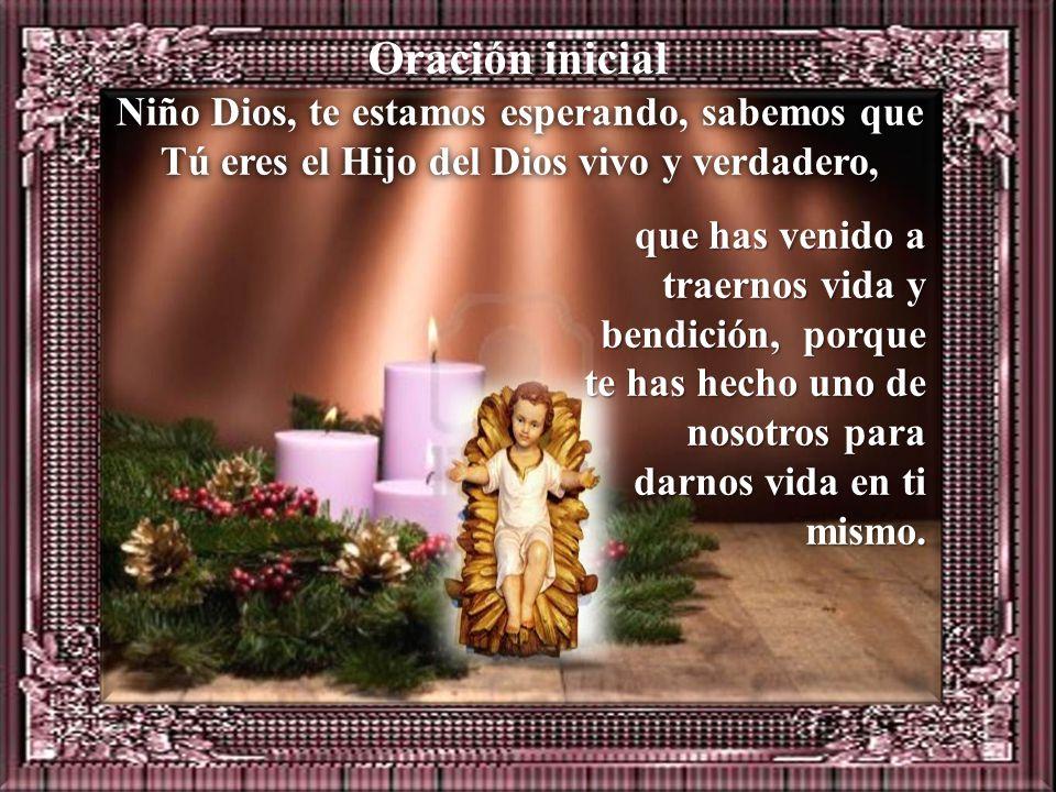 Oración inicial Niño Dios, te estamos esperando, sabemos que Tú eres el Hijo del Dios vivo y verdadero,