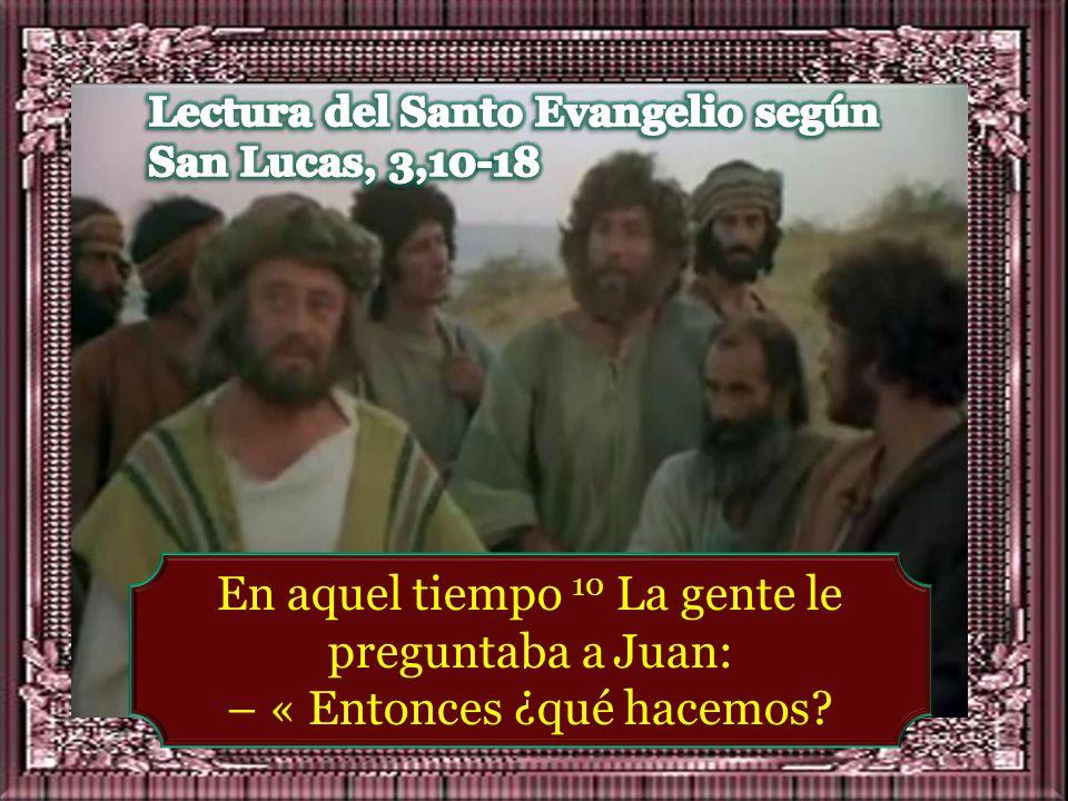 Lectura del Santo Evangelio según San Lucas, 3,10-18