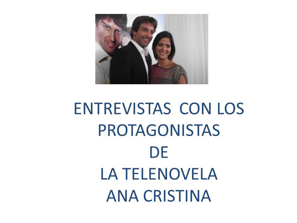 ENTREVISTAS CON LOS PROTAGONISTAS DE LA TELENOVELA ANA CRISTINA