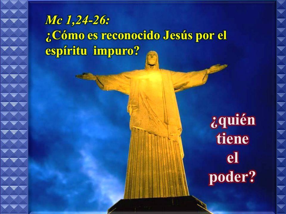 ¿quién tiene el poder Mc 1,24-26: