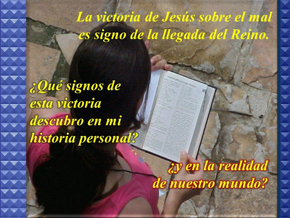La victoria de Jesús sobre el mal es signo de la llegada del Reino.