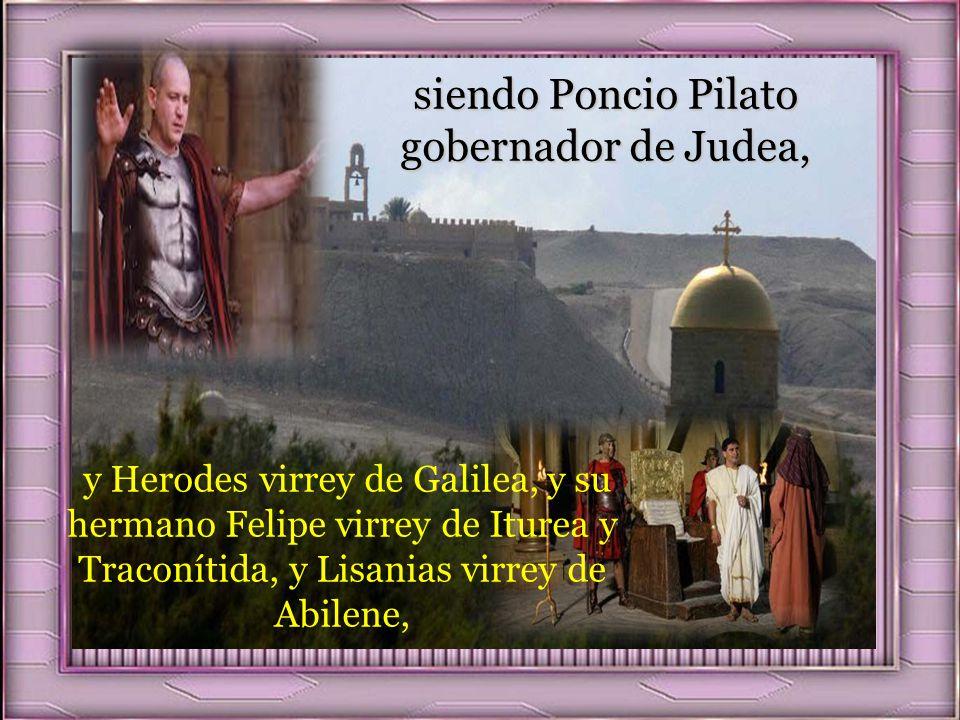 siendo Poncio Pilato gobernador de Judea,