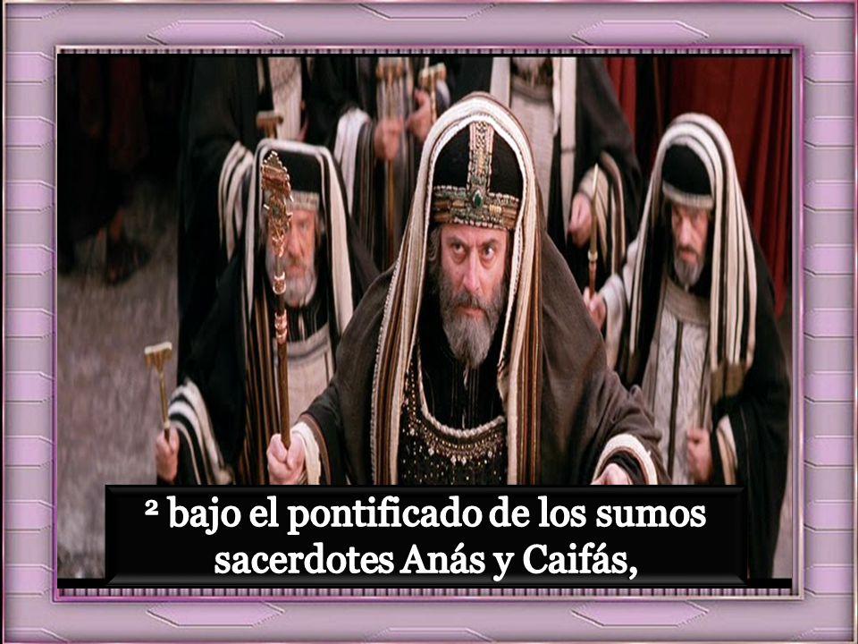 2 bajo el pontificado de los sumos sacerdotes Anás y Caifás,