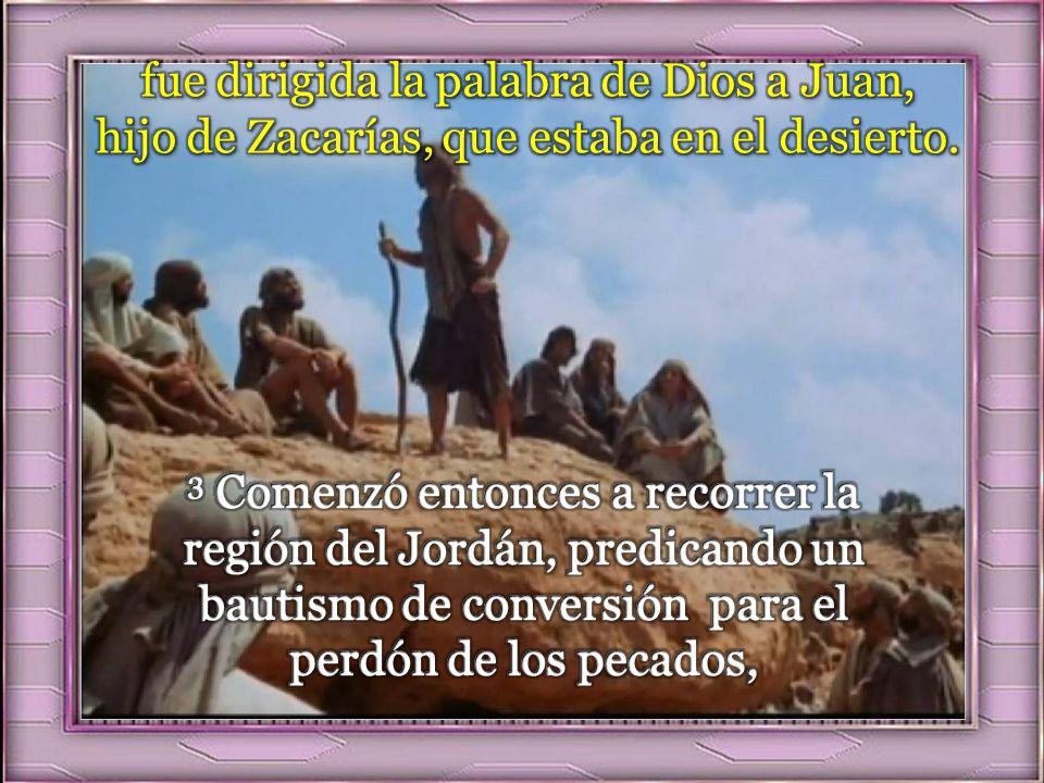 fue dirigida la palabra de Dios a Juan, hijo de Zacarías, que estaba en el desierto.