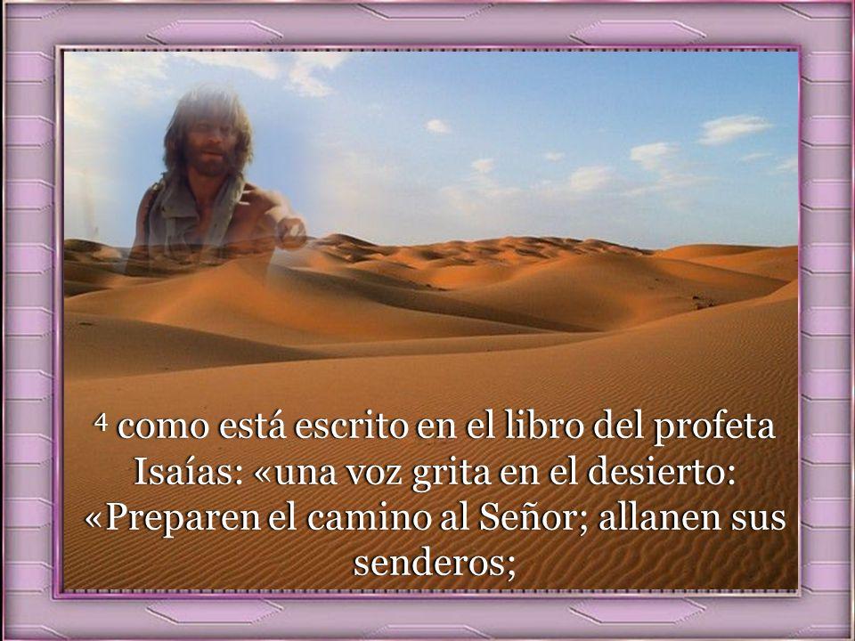 4 como está escrito en el libro del profeta Isaías: «una voz grita en el desierto: «Preparen el camino al Señor; allanen sus senderos;