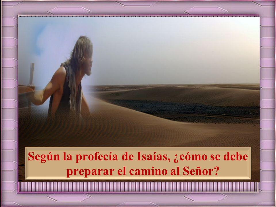 Según la profecía de Isaías, ¿cómo se debe preparar el camino al Señor