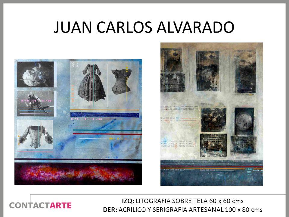 JUAN CARLOS ALVARADO IZQ: LITOGRAFIA SOBRE TELA 60 x 60 cms