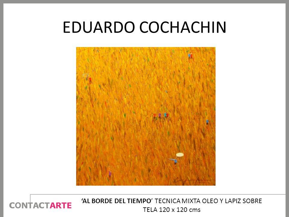 EDUARDO COCHACHIN 'AL BORDE DEL TIEMPO' TECNICA MIXTA OLEO Y LAPIZ SOBRE TELA 120 x 120 cms