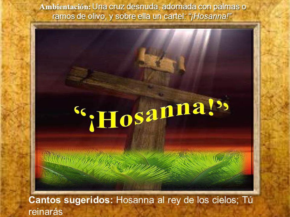 Ambientación: Una cruz desnuda, adornada con palmas o ramos de olivo, y sobre ella un cartel: ¡Hosanna!