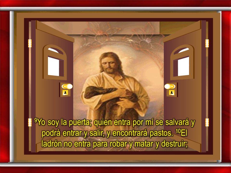 9Yo soy la puerta; quien entra por mí se salvará y podrá entrar y salir, y encontrará pastos.