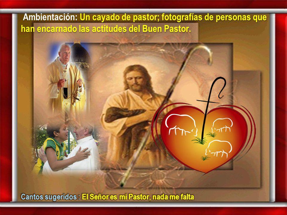 Ambientación: Un cayado de pastor; fotografías de personas que han encarnado las actitudes del Buen Pastor.