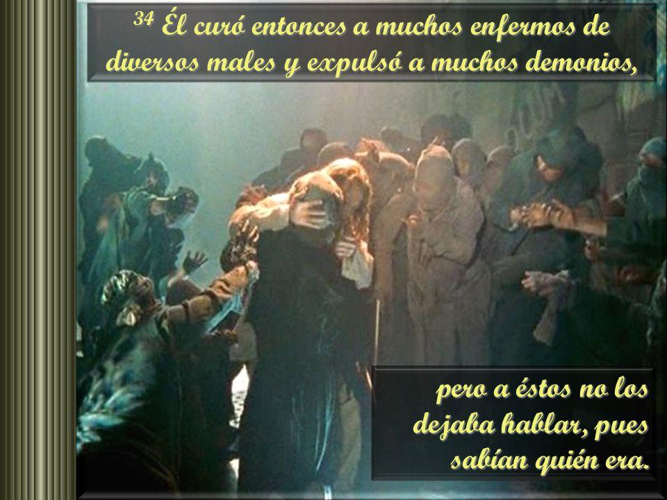 34 Él curó entonces a muchos enfermos de diversos males y expulsó a muchos demonios,