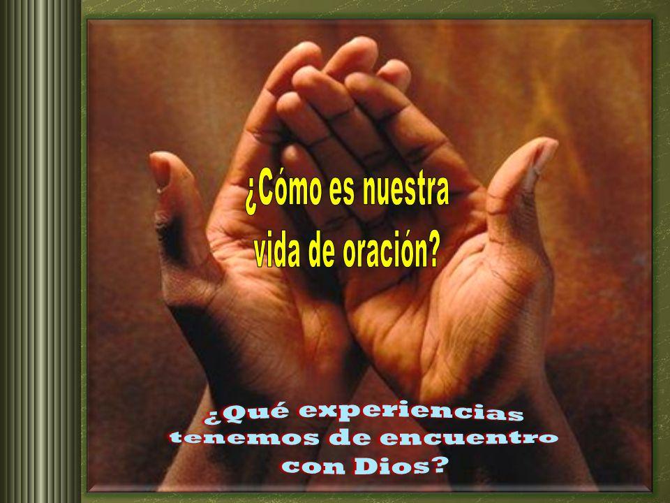 ¿Qué experiencias tenemos de encuentro con Dios ¿Cómo es nuestra